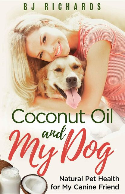 Coconut Oil and My Dog, B.J. Richards