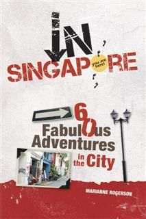 In Singapore. 60 Fabulous Adventures in the City, Marianne Rogerson