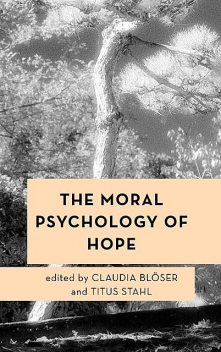 The Moral Psychology of Hope, Edited by Claudia Blöser, Titus Stahl