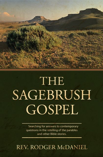 The Sagebrush Gospel: Searching for answers to contemporary questions in the retelling of the parables and other Bible stories, Rodger McDaniel