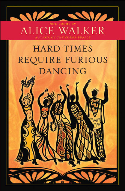 Hard Times Require Furious Dancing, Alice Walker