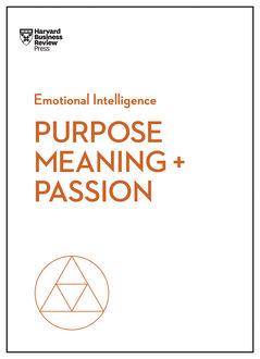 Purpose, Meaning, and Passion (HBR Emotional Intelligence Series), Harvard Business Review, Morten T.Hansen, Nick Craig, Teresa Amabile