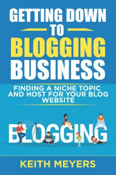 Getting Down To Blogging Business, Keith Meyers