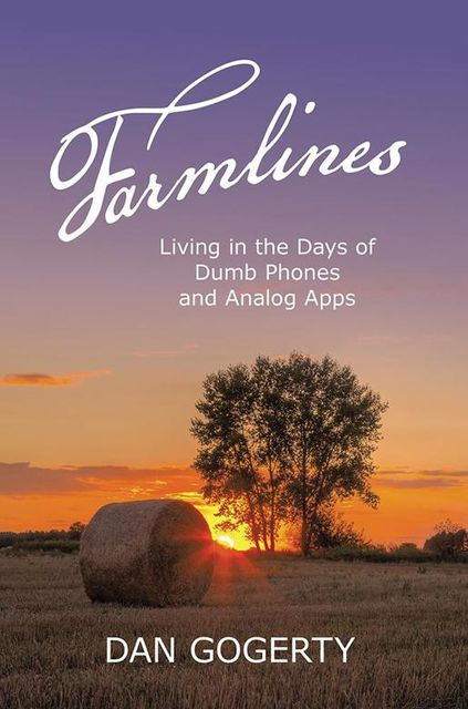 Farmlines: Living In the Days of Dumb Phones and Analog Apps, Dan Gogerty