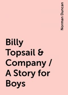 Billy Topsail & Company / A Story for Boys, Norman Duncan