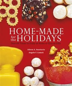Homemade for the Holidays. Over 60 Treats to Enjoy at Home or Give as Gifts, Aileen Anastacio, Angelo Comsti