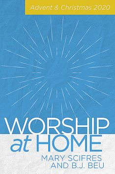 Worship at Home, B.J. Beu, Mary Scifres