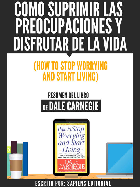 Como Suprimir Las Preocupaciones Y Disfrutar De La Vida (How To Stop Worrying And Start Living) – Resumen Del Libro De Dale Carnegie, Usuario
