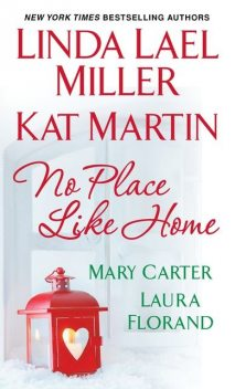 No Place Like Home, Martin Kat, Linda Lael Miller, Mary Carter, Laura Florand