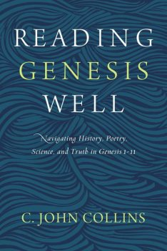 Reading Genesis Well, C. John Collins