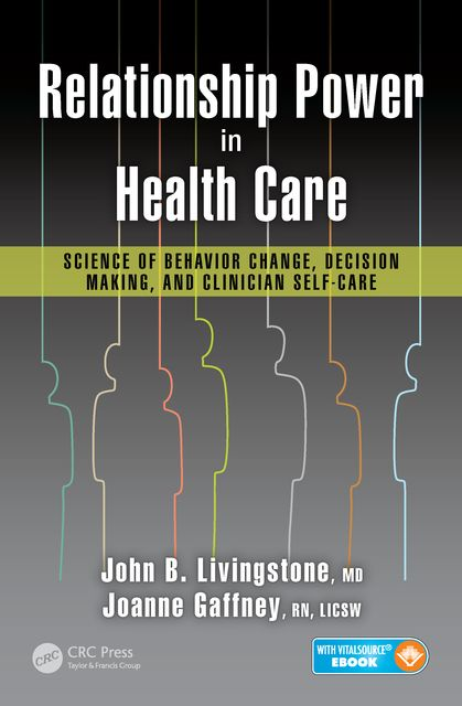 Relationship Power in Health Care: Science of Behavior Change, Decision Making, and Clinician Self-Care, R.N., LICSW, Joanne Gaffney, John B. Livingstone