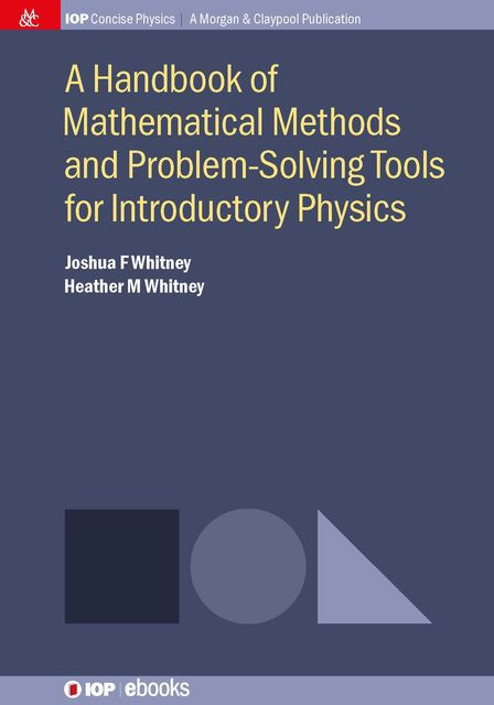 A Handbook of Mathematical Methods and Problem-Solving Tools for Introductory Physics, Heather M Whitney, Joshua F Whitney