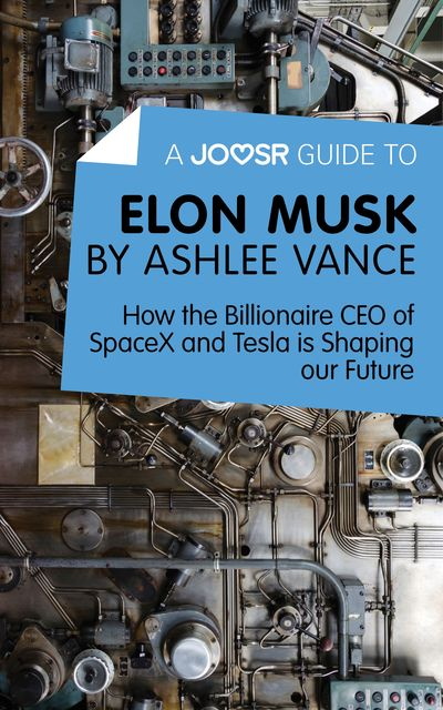 A Joosr Guide to Elon Musk by Ashlee Vance, Joosr