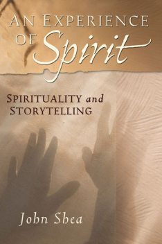 An Experience of Spirit, John Shea