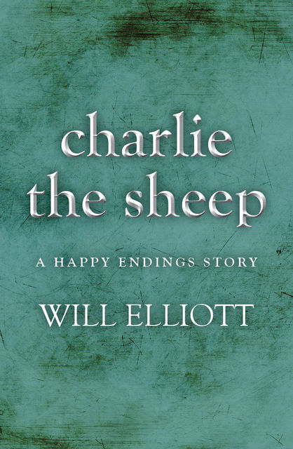Charlie the Sheep – A Happy Endings Story, Will Elliott