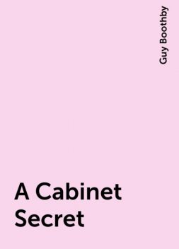 A Cabinet Secret, Guy Boothby