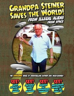 Grandpa Steiner Saves the World (from Illegal Aliens (from Space)), Eric Muss-Barnes