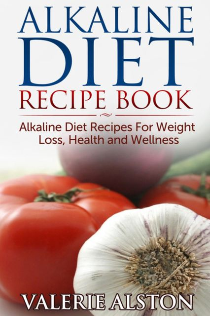 Alkaline Diet Recipe Book, Valerie Alston