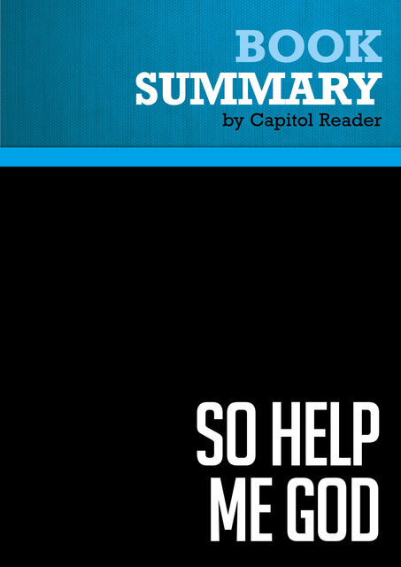 Summary of So Help Me God: The Ten Commandments, Judicial Tyranny, and the Battle for Religious Freedom – Roy Moore with John Perry, Capitol Reader