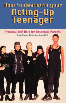 How to Deal With Your Acting-Up Teenager, Ph.D. Bayard