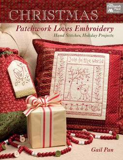 Christmas Patchwork Loves Embroidery, Gail Pan