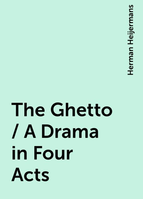 The Ghetto / A Drama in Four Acts, Herman Heijermans