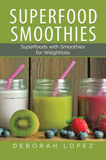 Superfood Smoothies: Superfoods with Smoothies for Weightloss, Deborah Lopez, Tammy Walker