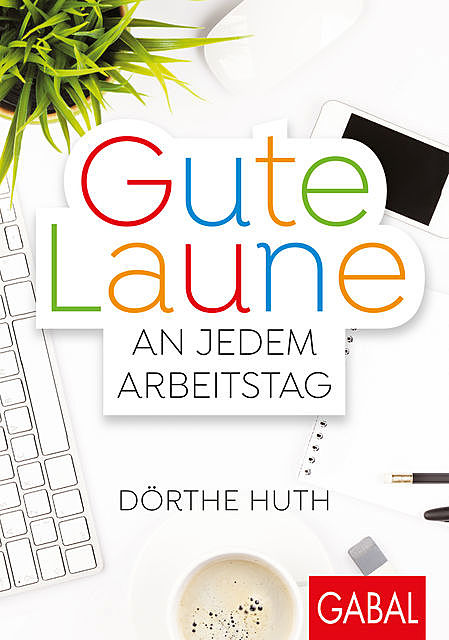Gute Laune an jedem Arbeitstag, Dörthe Huth