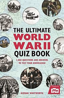 The Ultimate World War II Quiz Book, Kieran Whitworth