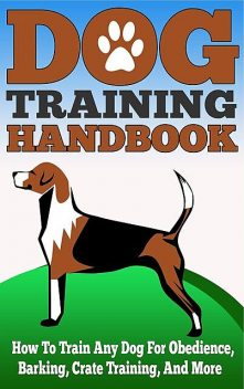 Dog Training Handbook – How to Train Any Dog for Obedience, Barking, Crate Training and More, Old Natural Ways, Valerie Fennel