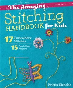 Amazing Stitching Handbook for Kids, Kristin Nicholas