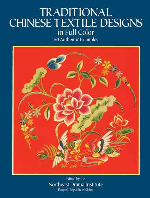 Traditional Chinese Textile Designs in Full Color, Northeast Drama Institute