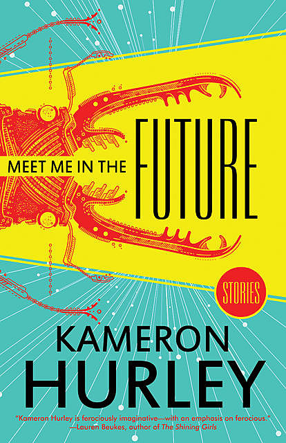 Meet Me in the Future: Stories, Kameron Hurley
