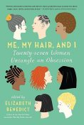 Me, My Hair, and I, Elizabeth Benedict