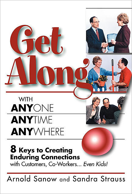 Get Along with Anyone, Anytime, Anywhere, Arnold Sanow, Sandra Strauss