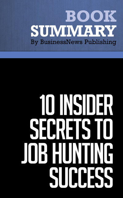 Summary: 10 Insider Secrets To Job Hunting Success – Todd Bermont, BusinessNews Publishing