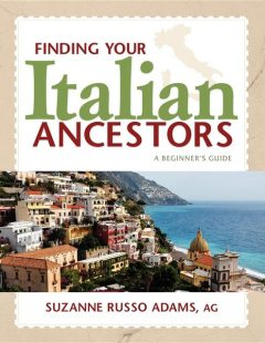Finding Your Italian Ancestors, Suzanne Russo Adams