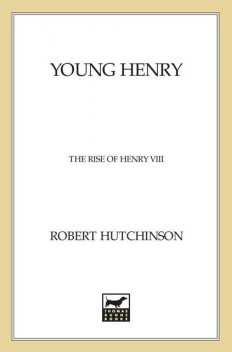Young Henry: The Rise of Henry VIII, Robert Hutchinson