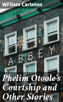 Phelim Otoole's Courtship and Other Stories, William Carleton