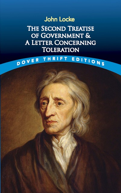 The Second Treatise of Government and A Letter Concerning Toleration, John Locke
