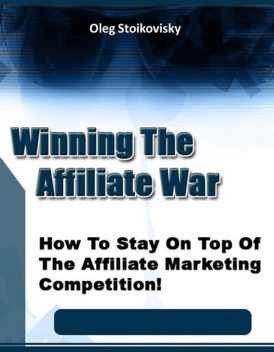 Affiliate Competition Destroyer – How to Stay On Top of the Affiliate Marketing Competition!, Jack Moore