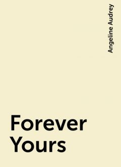 Forever Yours, Angeline Audrey