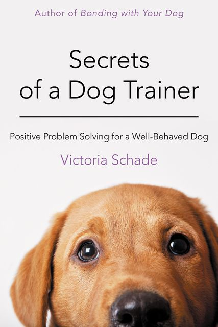 Secrets of a Dog Trainer, Victoria Schade