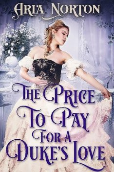 The Price to Pay for a Duke's Love, Aria Norton