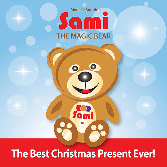 Sami The Magic Bear – The Best Christmas Present Ever!, Murielle Bourdon