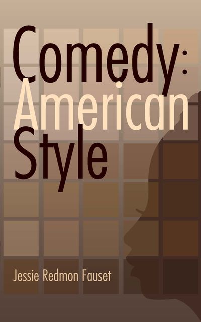 Comedy: American Style, Jessie Redmon Fauset
