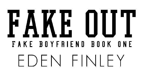 Fake Out (Fake Boyfriend Book 1), Eden Finley