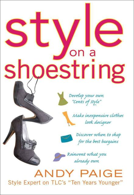 Style on a Shoestring : Develop Your Cents of Style and Look Like a Million without Spending a Fortune, Andy Paige
