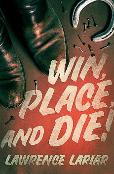 Win, Place, and Die, Lawrence Lariar