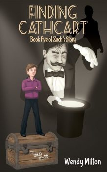 Finding Cathcart: Book Five of Zach's Story, Wendy Milton